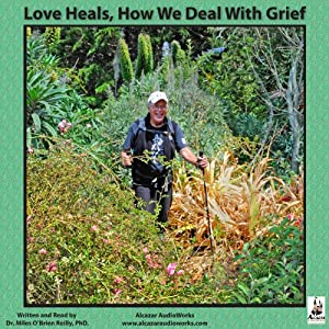 Love Heals: How We Deal with Grief | [Miles O'Brien Riley]