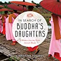 In Search of Buddha's Daughters: A Modern Journey Down Ancient Roads Audiobook by Christine Toomey Narrated by Alison Larkin
