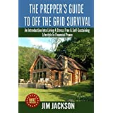 The Prepper's Guide To Off The Grid Survival: An Introduction To Living A Stress Free, Self-Sustaining Lifestyle In Financial Peace ~ Jim Jackson