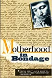 Motherhood in Bondage: Voices That Gave Rise To the Planned Parenthood Movement