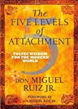 The Five Levels of Attachment: Toltec Wisdom for the Modern World by Ruiz Jr, don Miguel (2013) Hardcover