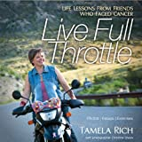 img - for Live Full Throttle: Life Lessons From Friends Who Faced Cancer book / textbook / text book