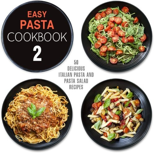 Easy Pasta Cookbook 2: All Types of Delicious Pasta, Pasta Salad, and Pesto Recipes by BookSumo Press