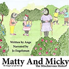 Matty and Micky: The Mischievous Moles: The Dangers of Life, Book 1 (       UNABRIDGED) by  Ange Narrated by Joanne Engelsman