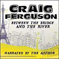 Between the Bridge and the River (       UNABRIDGED) by Craig Ferguson Narrated by Craig Ferguson