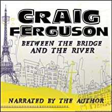 Between the Bridge and the River Audiobook by Craig Ferguson Narrated by Craig Ferguson