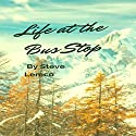 Life at the Bus Stop Audiobook by Steve C. Lemco Narrated by Susan Crawford