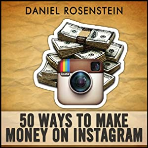 50 Ways to Make Money With Instagram | [Daniel Rosenstein]