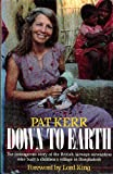 Pat Kerr Down to Earth: The Courageous Story of the British Airways Stewardess Who Built an Orphanage in Bangladesh