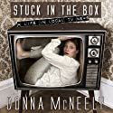 Stuck in the Box: A Life in Local TV News (       UNABRIDGED) by Donna McNeely Narrated by Donna McNeely
