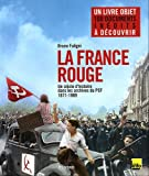 echange, troc Bruno Fuligni - La France rouge : Un siècle d'histoire dans les archives du PCF (1871-1989)