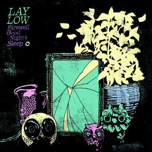 Lay Low - Farewell Good Night's Sleep
