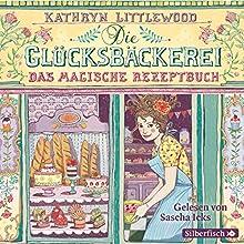 Das magische Rezeptbuch (Die Glücksbäckerei 1) Hörbuch von Kathryn Littlewood Gesprochen von: Sascha Icks