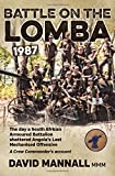 Battle on the Lomba 1987: The Day a South African Armoured Battalion shattered Angolas Last Mechanized Offensive  - A Crew Commanders Account