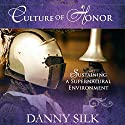 Culture of Honor: Sustaining a Supernatural Enviornment Audiobook by Danny Silk Narrated by Troy Klein