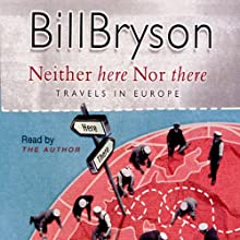 Neither Here Nor There (       ABRIDGED) by Bill Bryson Narrated by Bill Bryson