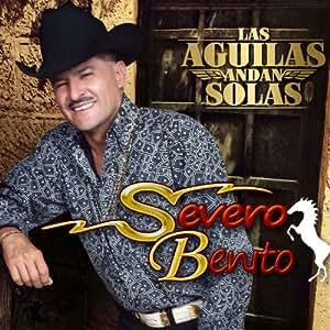 Severo Benito - Las Aguilas Andan Solas - Amazon.com Music