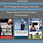 The Trading Psychology Collection: Take Control of Your Trading Performance Hörbuch von LR Thomas Gesprochen von: Wayne Chin