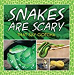 Snakes Are Scary - That Say Gotcha: A...