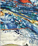 img - for Leslie Wayne: One Big Love [May 27-July 16, 2010] book / textbook / text book
