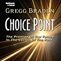 Choice Point: The Promise of Our Future in the Cycles of the Past  by Gregg Braden Narrated by Gregg Braden