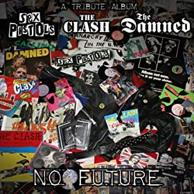 No Future: A Tribute to The Sex Pistols, Clash And The Damned