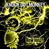 How long?♪KNOCK OUT MONKEY
