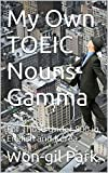 My Own TOEIC Nouns-Gamma: For Those Under 800 in English and Korea (My Own TOEIC Words Book 6)