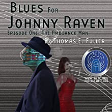 Blues for Johnny Raven: Episode One: The Ambiance Man  by Thomas E. Fuller Narrated by Daniel W. Kiernan, Fiona K. Leonard, William L. Brown, David Benedict, Jack Mayfield, Brad Strickland