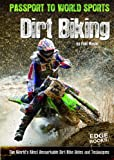 Dirt Biking; The Worlds Most Remarkable Dirt Bike Rides and Techniques (Edge Books)