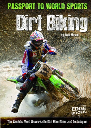 Dirt Biking; The World's Most Remarkable Dirt Bike Rides and Techniques (Passport to World Sports)