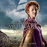 My Enemy, My Heart | Laurie Alice Eakes