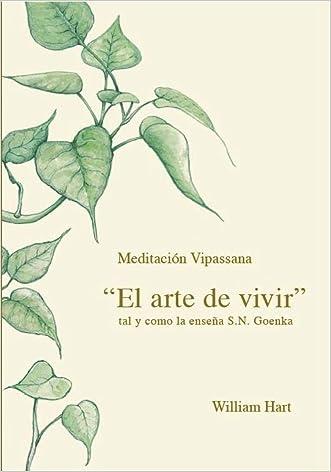 El Arte de Vivir: Meditación Vipassana tal y como la enseña S.N. Goenka (Spanish Edition)