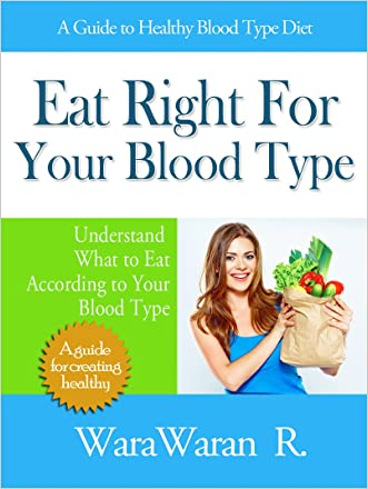 Eat Right For Your Blood Type: A Guide to Healthy Blood Type Diet, Understand What to Eat According to Your Blood Type written by WaraWaran Roongruangsri