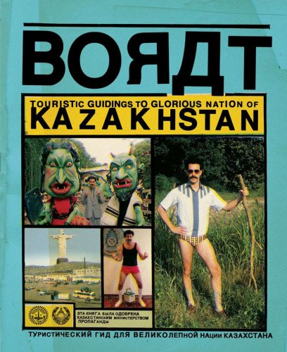 BORAT: Touristic Guidings to Minor Nation of U.S. and A. and Touristic Guidings to Glorious Nation of Kazakhstan, Borat Sagdiyev