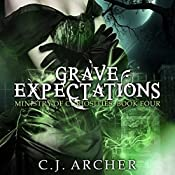 Grave Expectations: The Ministry of Curiosities, Book 4 | C. J. Archer