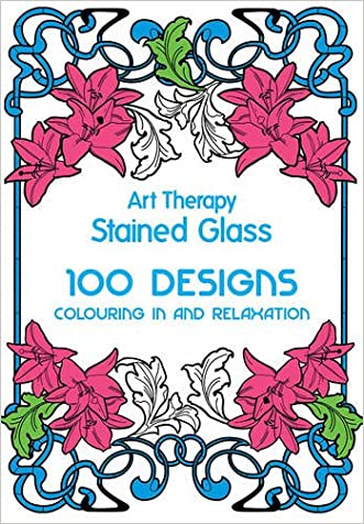 Art Therapy: Stained Glass: 100 Designs, Colouring in and Relaxation
