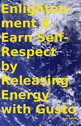 Enlightenment 8. Earn Self-Respect by Releasing Energy with Gusto PDF