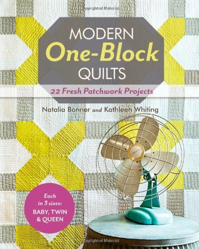By Natalia Bonner - Modern One-block Quilts: 22 Fresh Patchwork Projects (11/28/13)