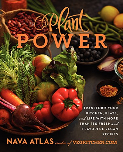 Plant Power: Transform Your Kitchen, Plate, and Life with More Than 150 Fresh and Flavorful Vegan Recipes