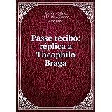 Passe recibo: réplica a Theophilo Braga