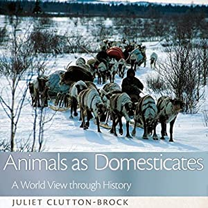 Animals as Domesticates: A World View through History, The Animal Turn | [Juliet Clutton-Brock]