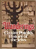 Wanderings : Chaim Potoks History of the Jews