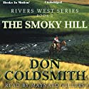 The Smoky Hill: Rivers West Series, Book 2 Audiobook by Don Coldsmith Narrated by Maynard Villers