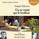 On ne voyait que le bonheur, suivi d'un entretien avec l'auteur | Livre audio Auteur(s) : Grégoire Delacourt Narrateur(s) : Grégori Baquet, Georgia Scalliet