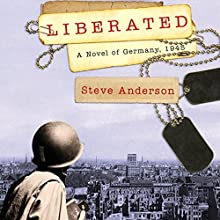 Liberated: A Novel of Germany, 1945 (       UNABRIDGED) by Steve Anderson Narrated by P. J. Ochlan