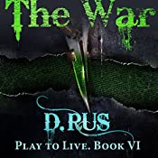 The War: Play to Live, Book 6 | D. Rus