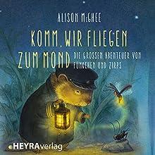 Komm, wir fliegen zum Mond: Die großen Abenteuer von Fünkchen und Zirps Hörbuch von Alison McGhee Gesprochen von: Solveig Jeschke