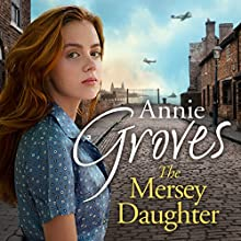 The Mersey Daughter: A Heartwarming Saga Full of Tears and Triumph | Livre audio Auteur(s) : Annie Groves Narrateur(s) : Emma Gregory
