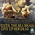 Until the Sea Shall Give Up Her Dead Audiobook by Sean Thomas Russell Narrated by Daniel Philpott